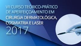 VII Curso Teórico-Prático de Aperfeiçoamento em Cirurgia Dermatológica, Cosmiatria e Laser