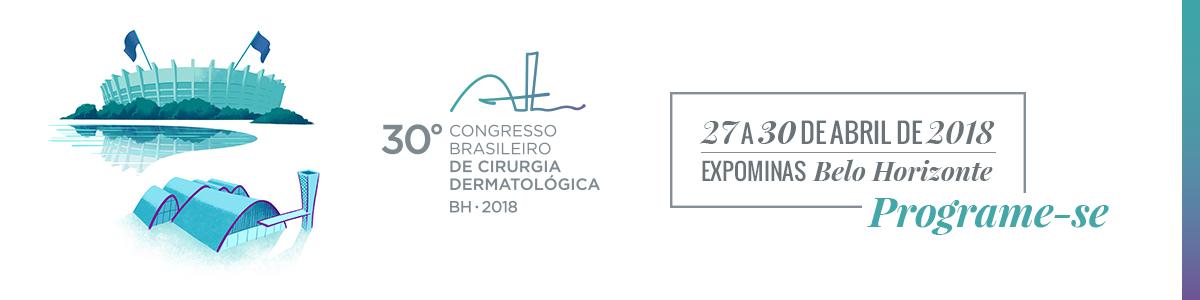 30º Congresso Brasileiro de Cirurgia Dermatológica - BH 2018